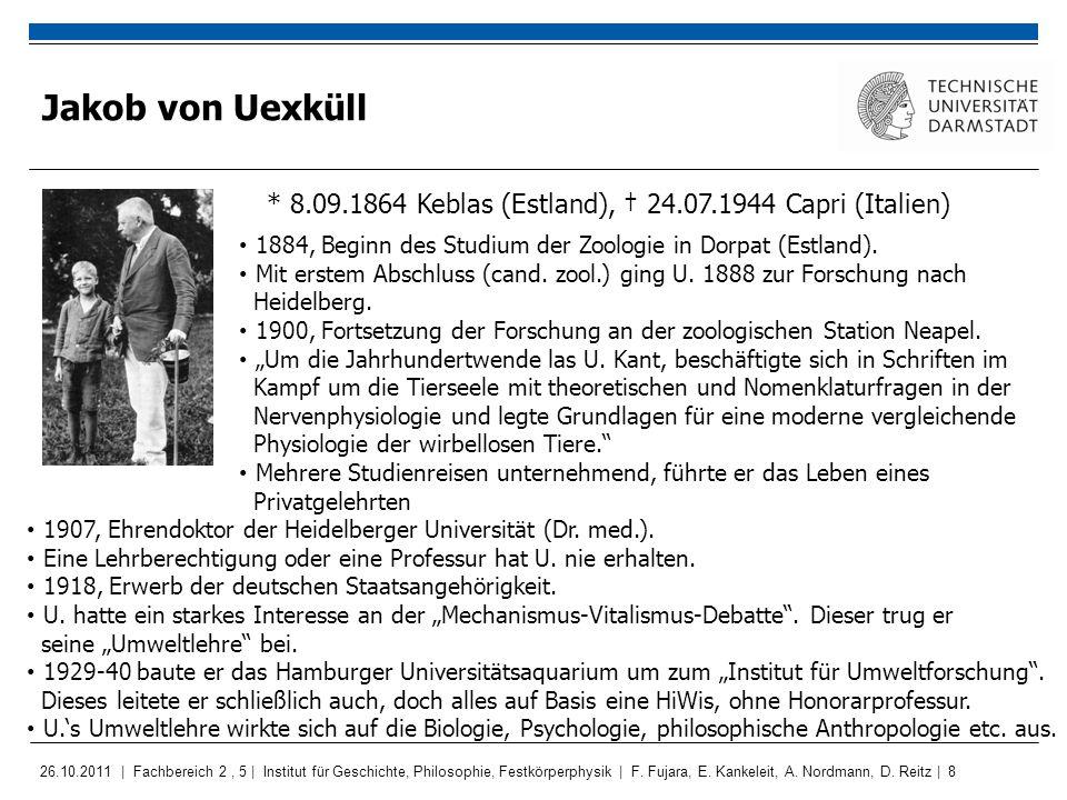 Jakob von Uexküll * 8.09.1864 Keblas (Estland), † 24.07.1944 Capri (Italien) 1884, Beginn des Studium der Zoologie in Dorpat (Estland).