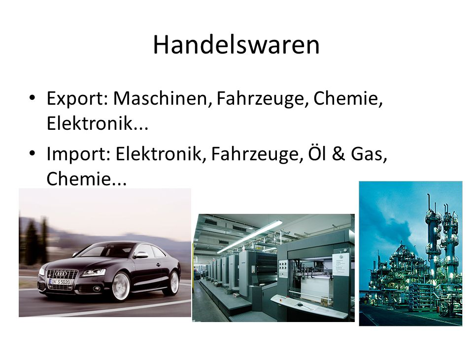 Handelswaren Export: Maschinen, Fahrzeuge, Chemie, Elektronik...