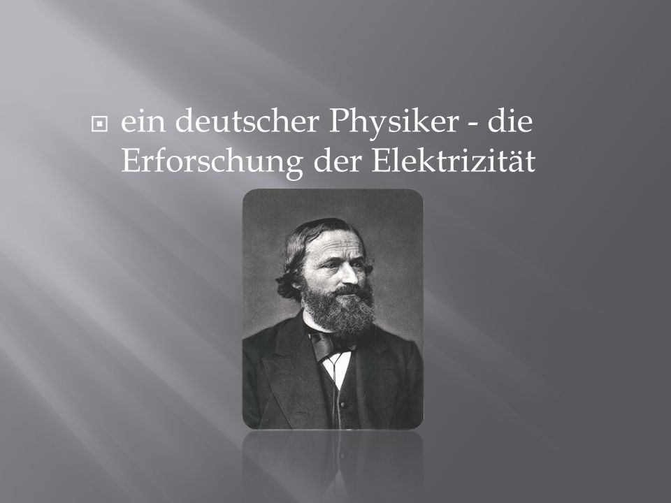 ein deutscher Physiker - die Erforschung der Elektrizität