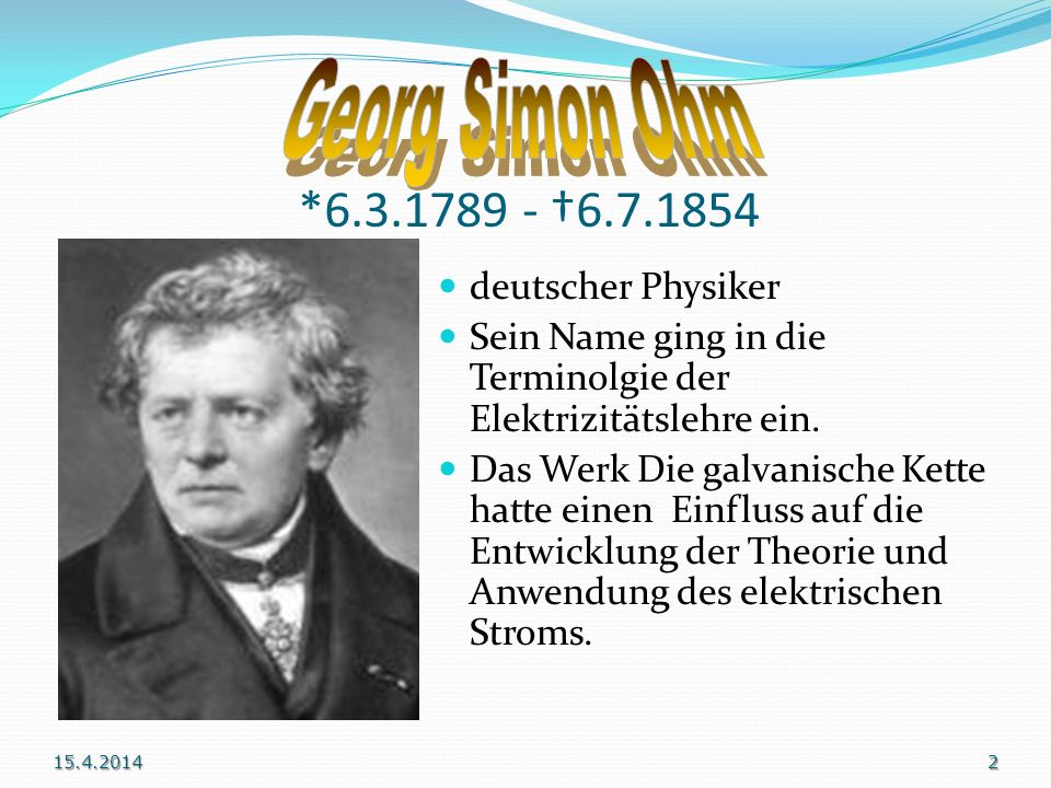 *6.3.1789 - †6.7.1854 Georg Simon Ohm deutscher Physiker