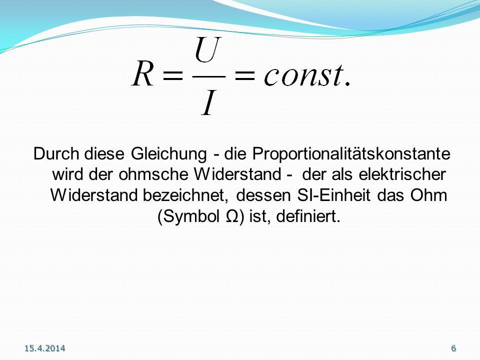 Durch diese Gleichung - die Proportionalitätskonstante wird der ohmsche Widerstand - der als elektrischer Widerstand bezeichnet, dessen SI-Einheit das Ohm (Symbol Ω) ist, definiert.