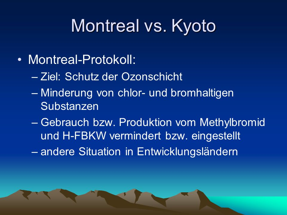 Montreal vs. Kyoto Montreal-Protokoll: Ziel: Schutz der Ozonschicht