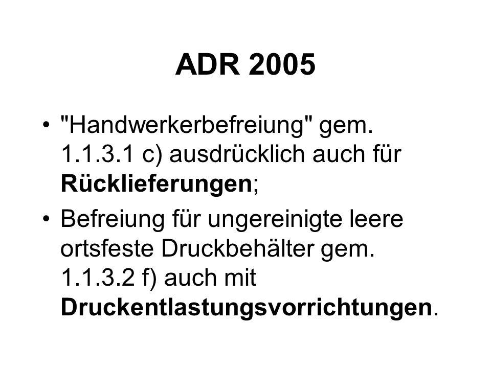 ADR 2005 Handwerkerbefreiung gem. 1.1.3.1 c) ausdrücklich auch für Rücklieferungen;