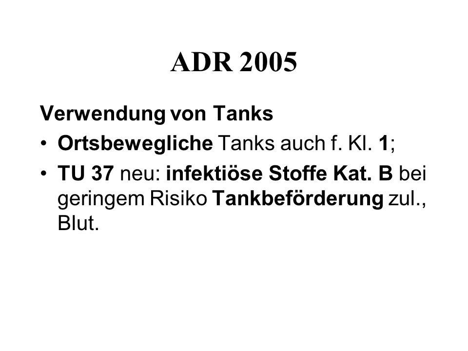 ADR 2005 Verwendung von Tanks Ortsbewegliche Tanks auch f. Kl. 1;