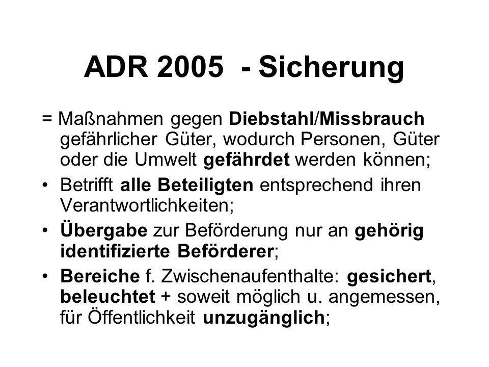 ADR 2005 - Sicherung = Maßnahmen gegen Diebstahl/Missbrauch gefährlicher Güter, wodurch Personen, Güter oder die Umwelt gefährdet werden können;