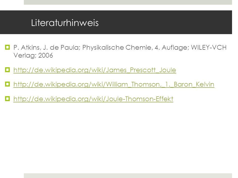 Literaturhinweis P. Atkins, J. de Paula; Physikalische Chemie, 4. Auflage; WILEY-VCH Verlag; 2006.