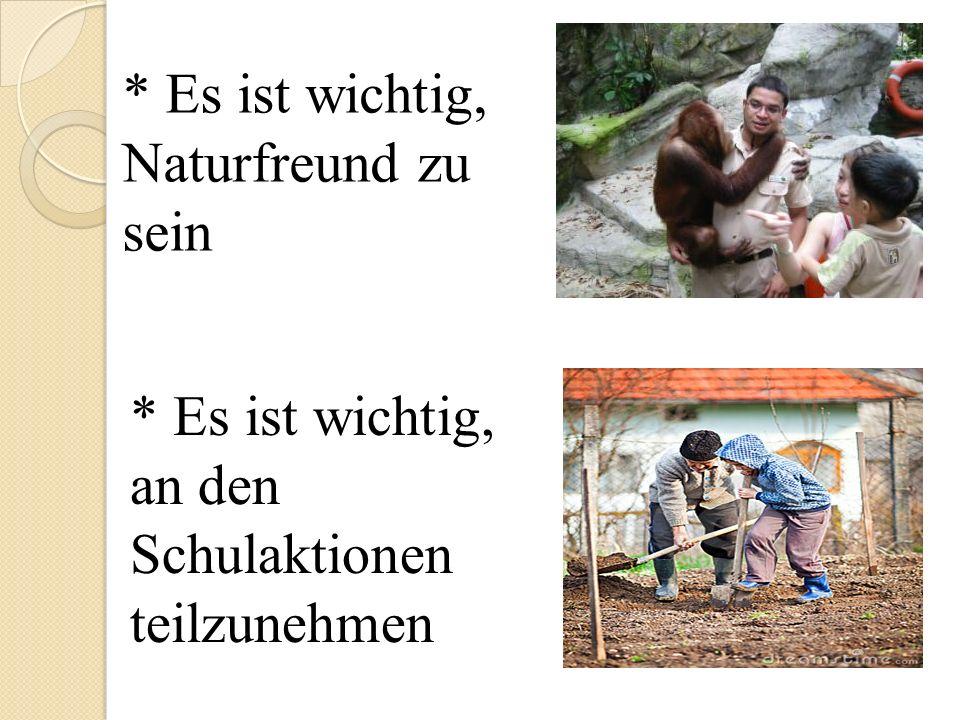 * Es ist wichtig, Naturfreund zu sein