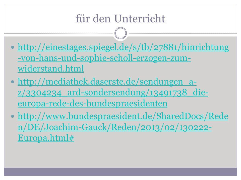 für den Unterricht http://einestages.spiegel.de/s/tb/27881/hinrichtung-von-hans-und-sophie-scholl-erzogen-zum-widerstand.html.