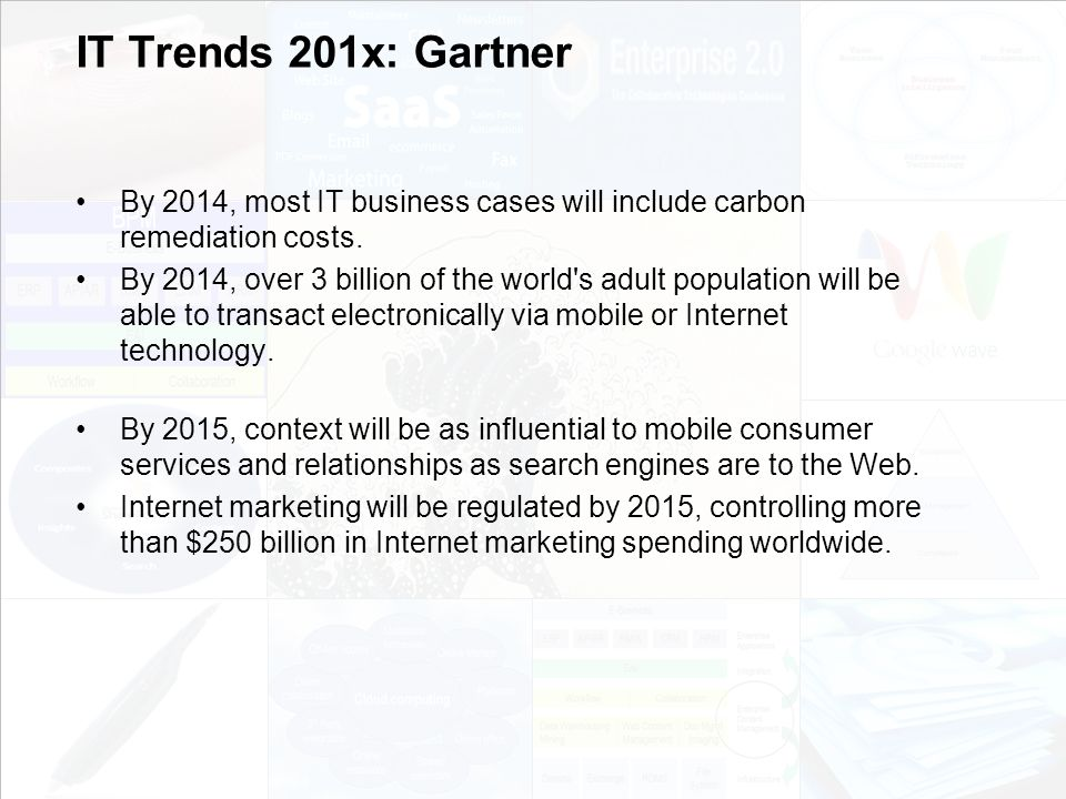 IT Trends 201x: Gartner By 2014, most IT business cases will include carbon remediation costs.
