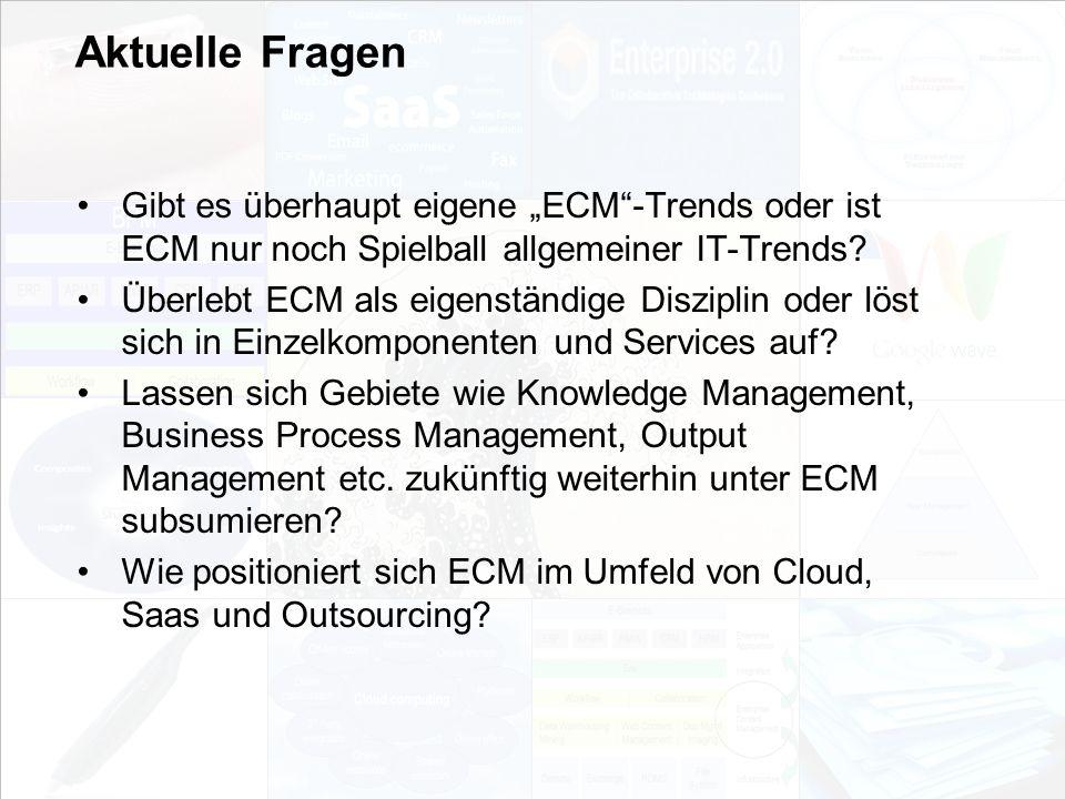 """Aktuelle Fragen Gibt es überhaupt eigene """"ECM -Trends oder ist ECM nur noch Spielball allgemeiner IT-Trends"""