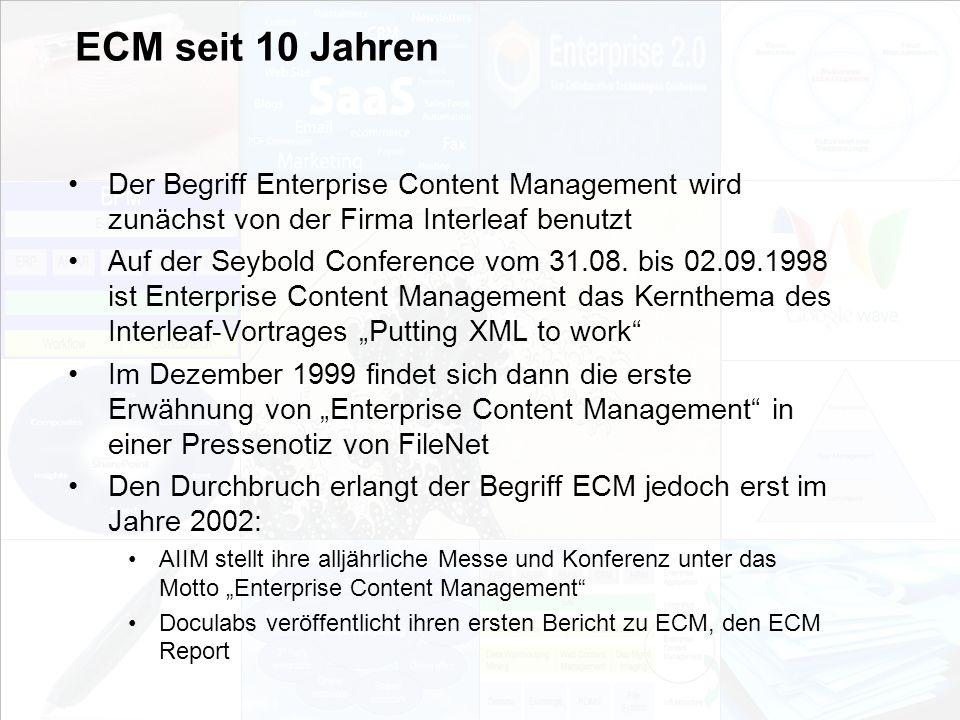 ECM seit 10 Jahren Der Begriff Enterprise Content Management wird zunächst von der Firma Interleaf benutzt.