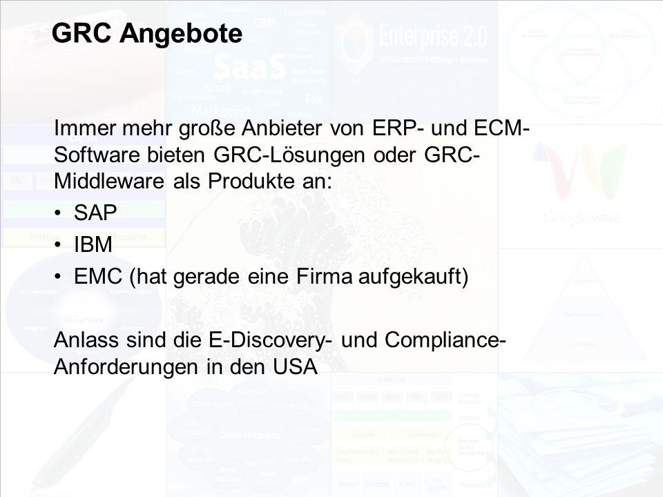 GRC Angebote Immer mehr große Anbieter von ERP- und ECM-Software bieten GRC-Lösungen oder GRC-Middleware als Produkte an: