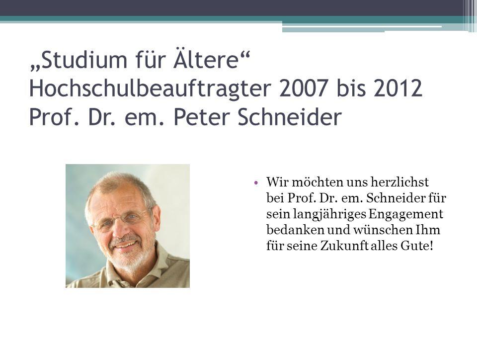 """""""Studium für Ältere Hochschulbeauftragter 2007 bis 2012 Prof. Dr. em"""