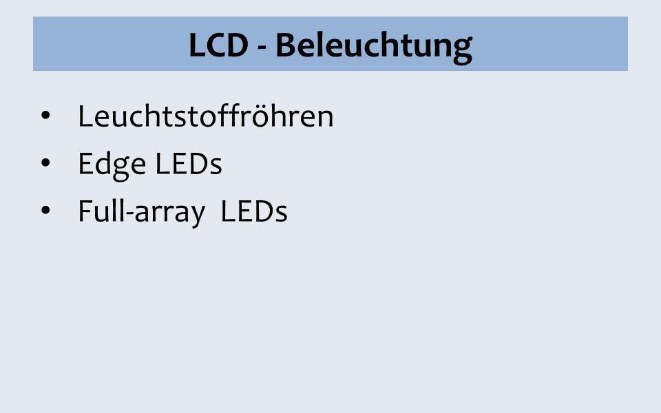 LCD - Beleuchtung Leuchtstoffröhren Edge LEDs Full-array LEDs