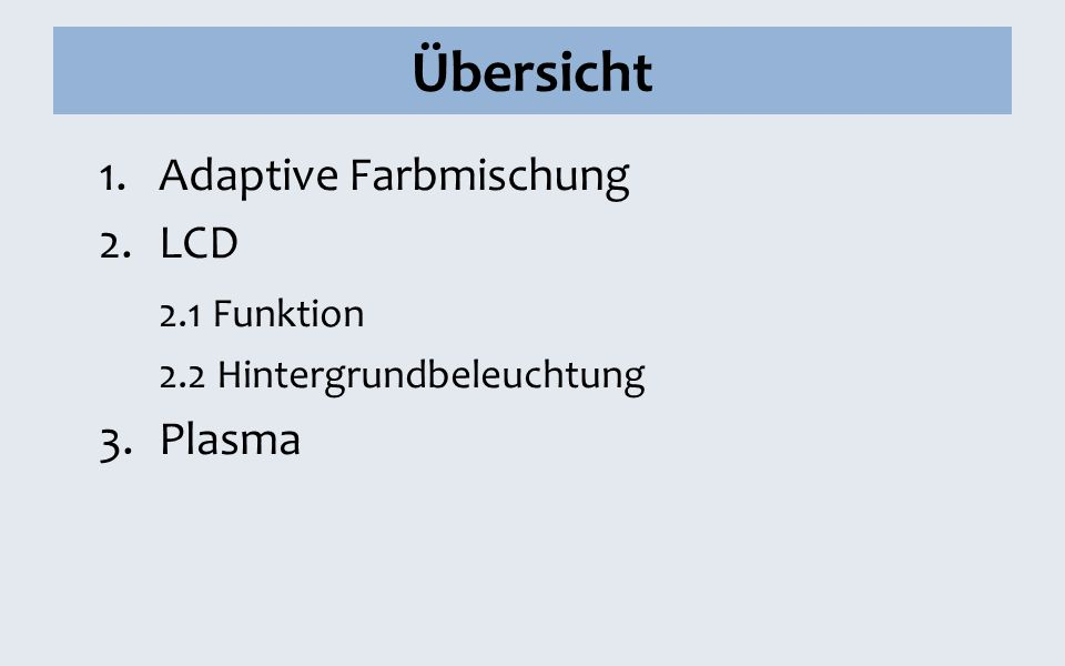 Übersicht Adaptive Farbmischung LCD 2.1 Funktion 3. Plasma