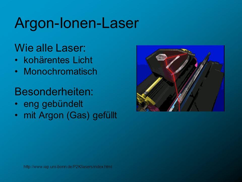 Argon-Ionen-Laser Wie alle Laser: Besonderheiten: