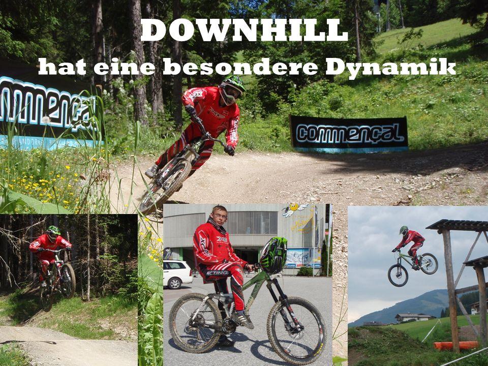 DOWNHILL hat eine besondere Dynamik