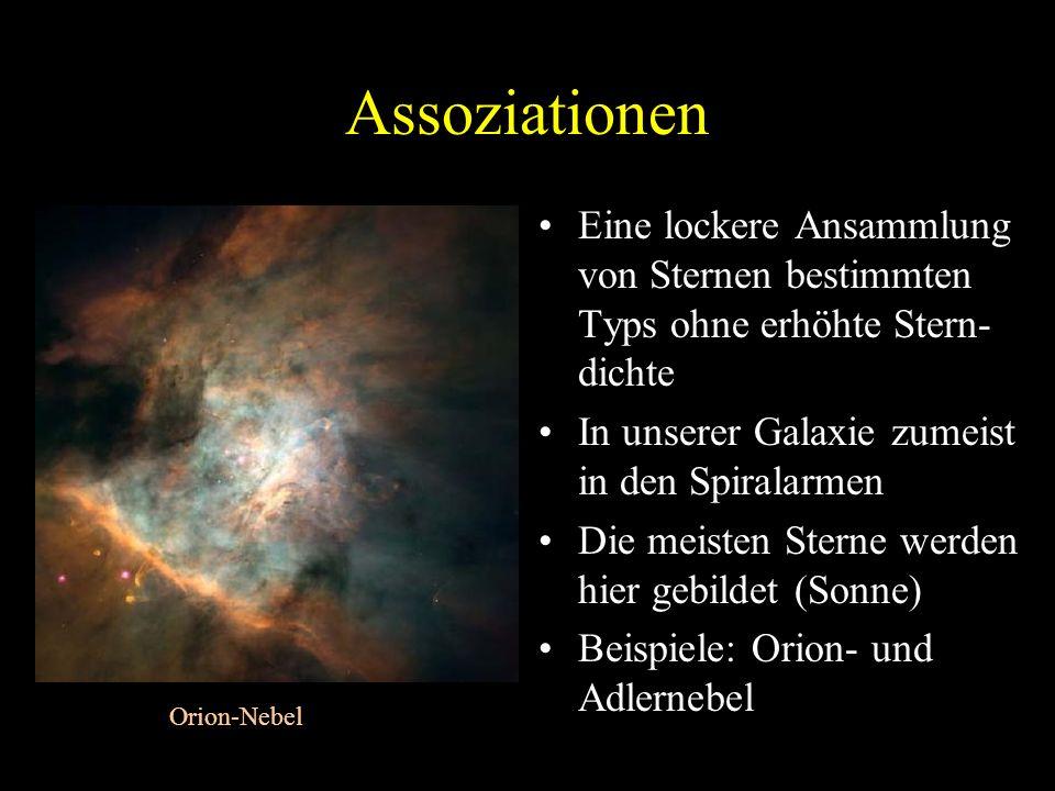 Assoziationen Eine lockere Ansammlung von Sternen bestimmten Typs ohne erhöhte Stern-dichte. In unserer Galaxie zumeist in den Spiralarmen.