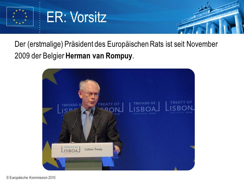 ER: Vorsitz Der (erstmalige) Präsident des Europäischen Rats ist seit November 2009 der Belgier Herman van Rompuy.