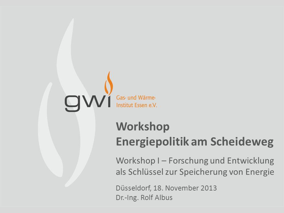Workshop Energiepolitik am Scheideweg Workshop I – Forschung und Entwicklung als Schlüssel zur Speicherung von Energie Düsseldorf, 18.