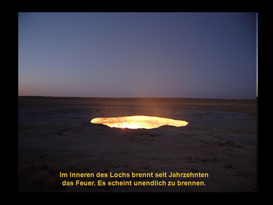 Im Inneren des Lochs brennt seit Jahrzehnten das Feuer