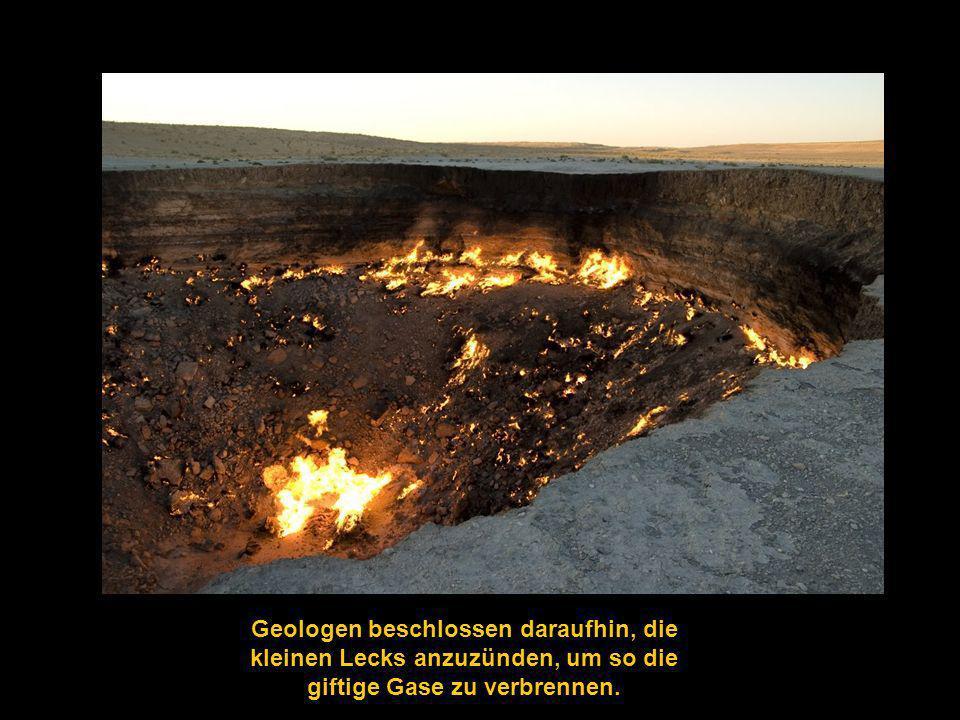 Geologen beschlossen daraufhin, die kleinen Lecks anzuzünden, um so die giftige Gase zu verbrennen.