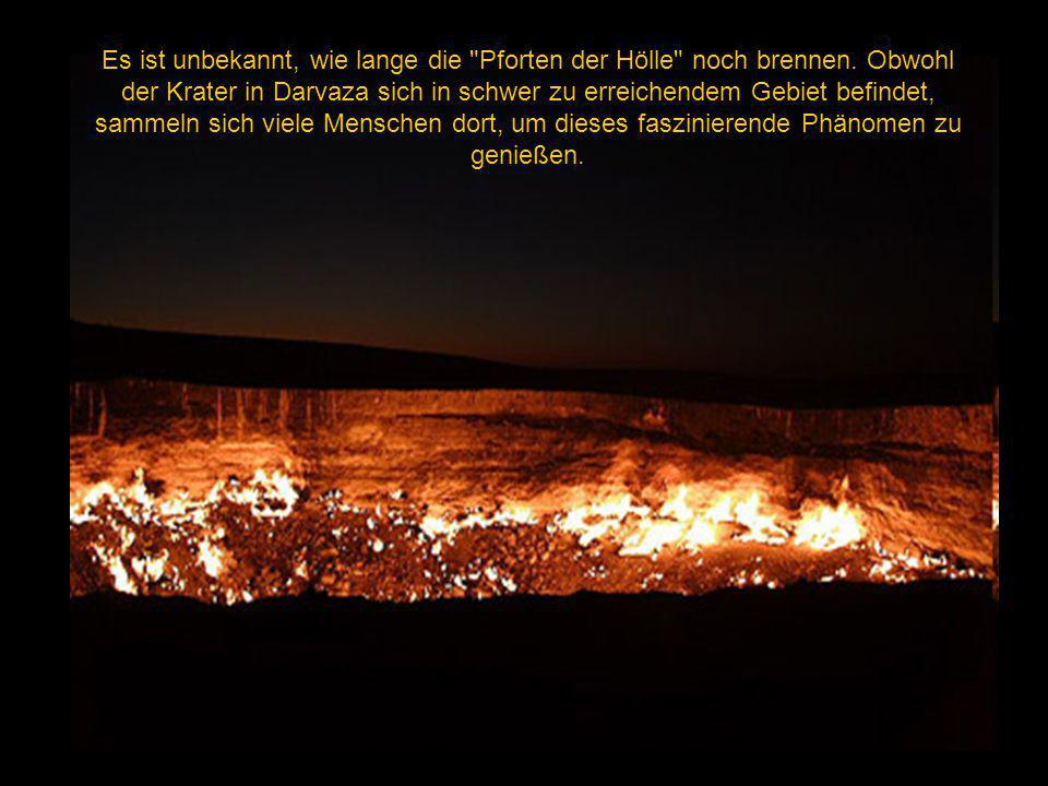 Es ist unbekannt, wie lange die Pforten der Hölle noch brennen