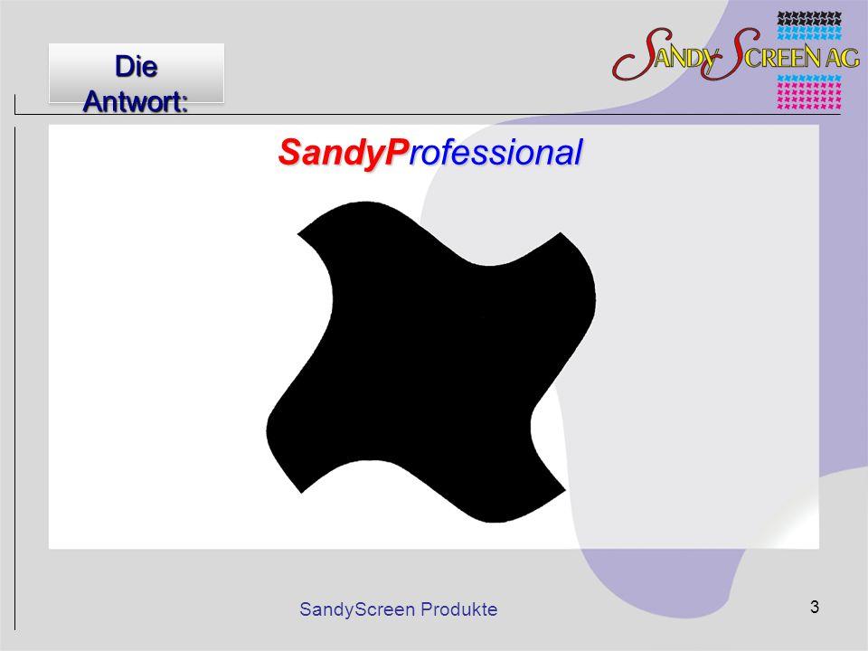 Die Antwort: SandyProfessional SandyScreen Produkte