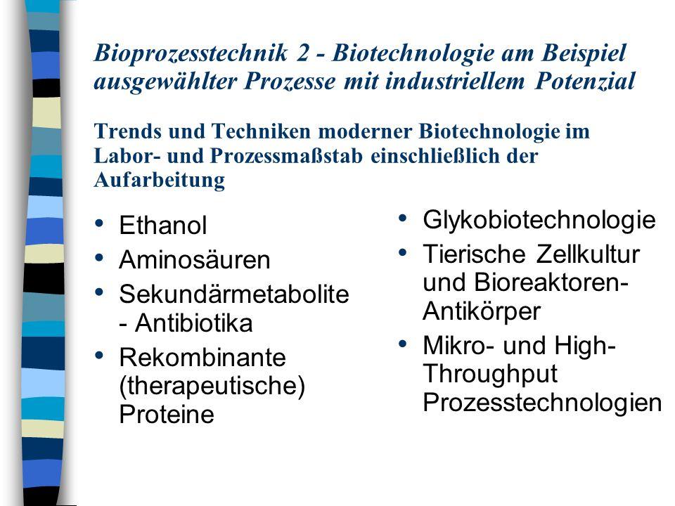 Bioprozesstechnik 2 - Biotechnologie am Beispiel ausgewählter Prozesse mit industriellem Potenzial Trends und Techniken moderner Biotechnologie im Labor- und Prozessmaßstab einschließlich der Aufarbeitung