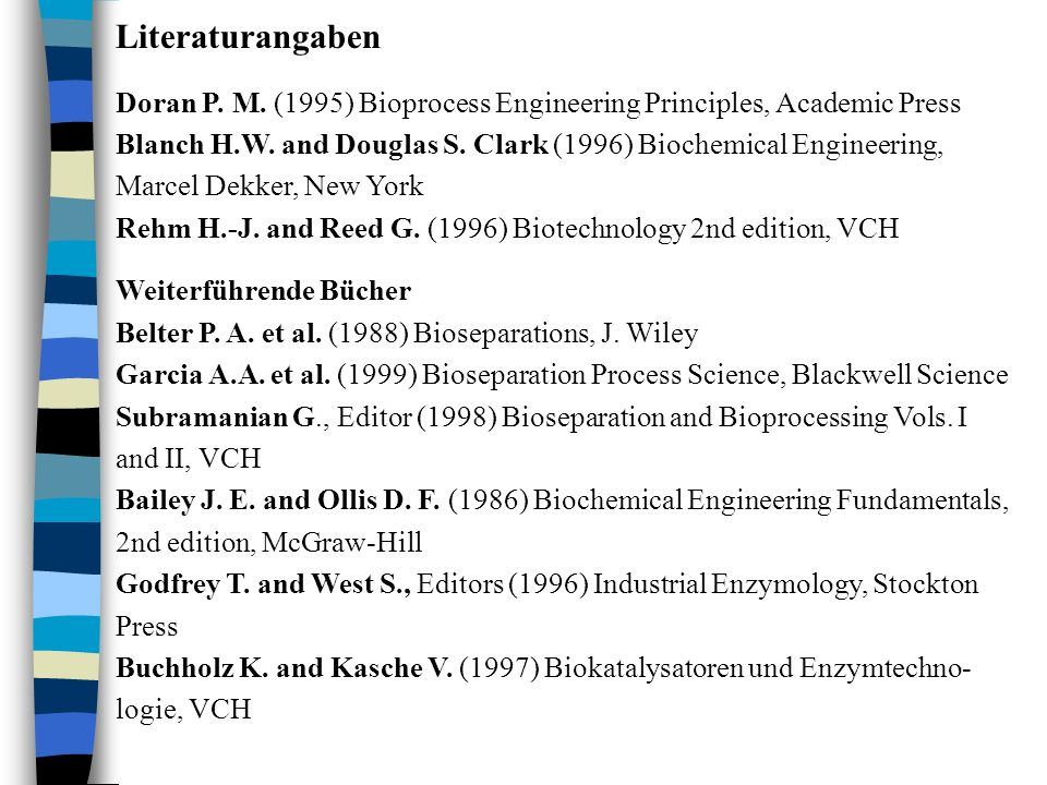 Literaturangaben Doran P. M. (1995) Bioprocess Engineering Principles, Academic Press.