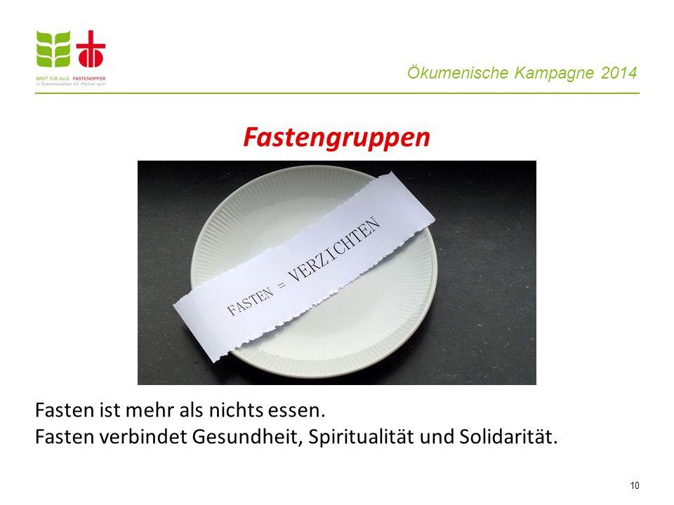 Fastengruppen Im Rahmen der ökumenischen Kampagne werden an vielen Orten Fastengruppen angeboten. Die Fastengruppen schaffen Raum, um.