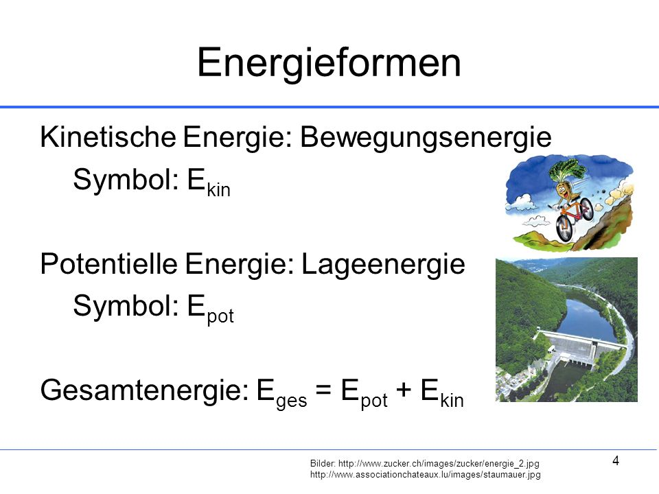 Energieformen Kinetische Energie: Bewegungsenergie Symbol: Ekin