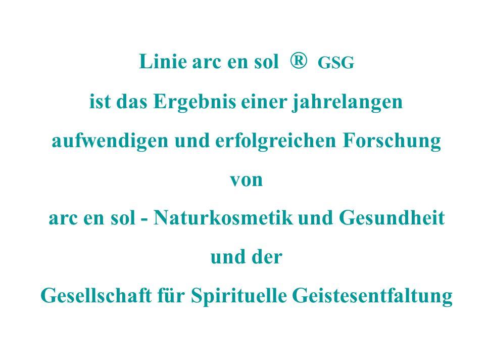 Linie arc en sol ® GSG ist das Ergebnis einer jahrelangen aufwendigen und erfolgreichen Forschung von arc en sol - Naturkosmetik und Gesundheit und der Gesellschaft für Spirituelle Geistesentfaltung