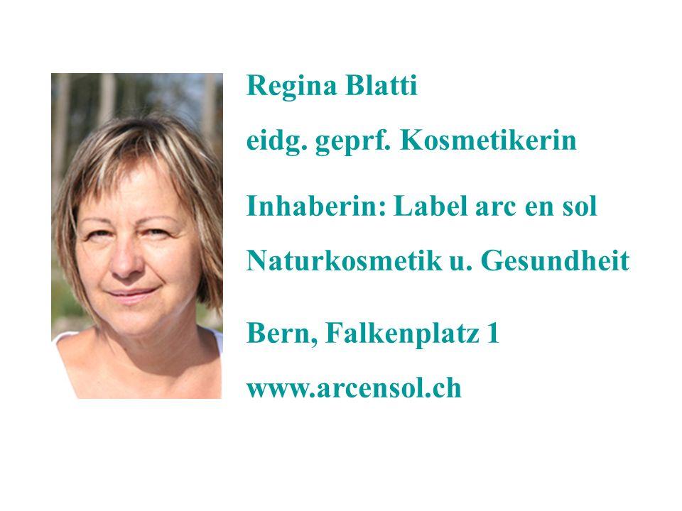 Regina Blatti eidg. geprf. Kosmetikerin. Inhaberin: Label arc en sol Naturkosmetik u. Gesundheit.