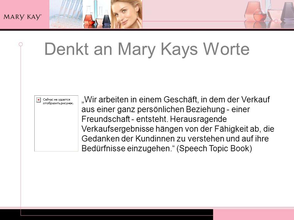 Denkt an Mary Kays Worte