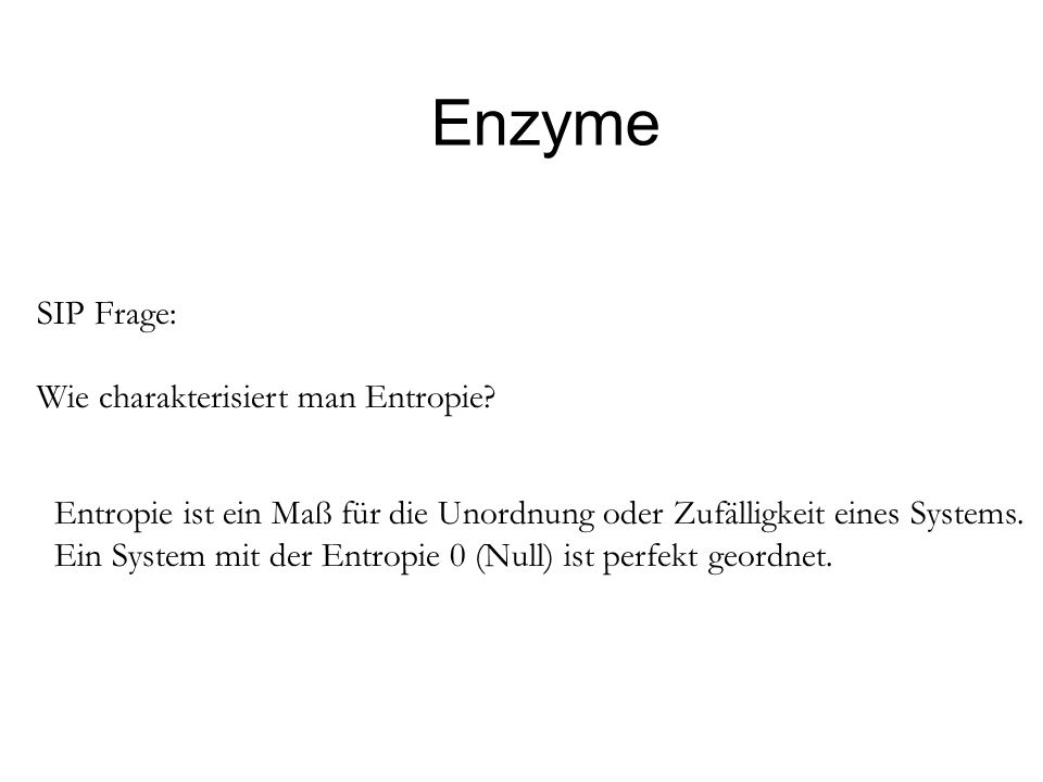 Enzyme SIP Frage: Wie charakterisiert man Entropie