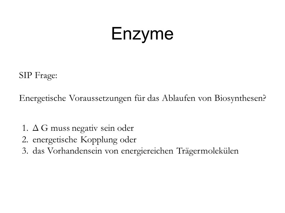 Enzyme SIP Frage: Energetische Voraussetzungen für das Ablaufen von Biosynthesen Δ G muss negativ sein oder.