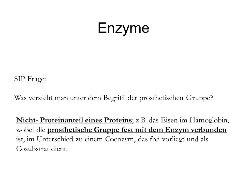 Enzyme SIP Frage: Was versteht man unter dem Begriff der prosthetischen Gruppe Nicht- Proteinanteil eines Proteins; z.B. das Eisen im Hämoglobin,