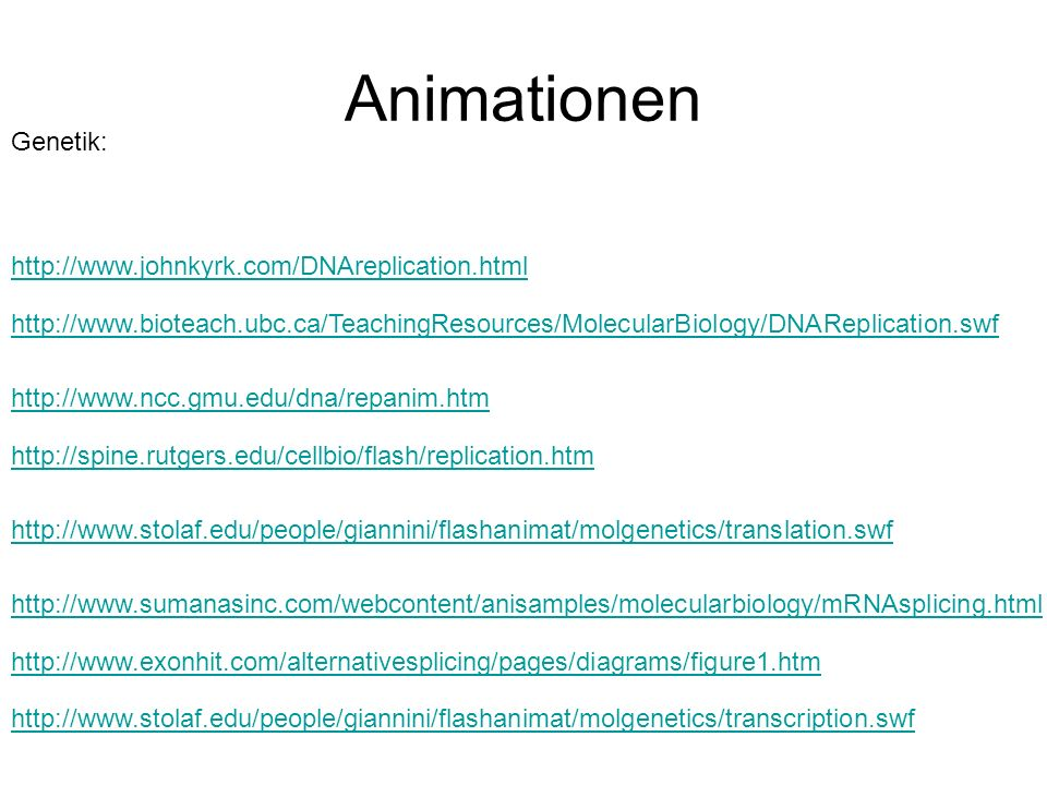 Animationen Genetik: http://www.johnkyrk.com/DNAreplication.html