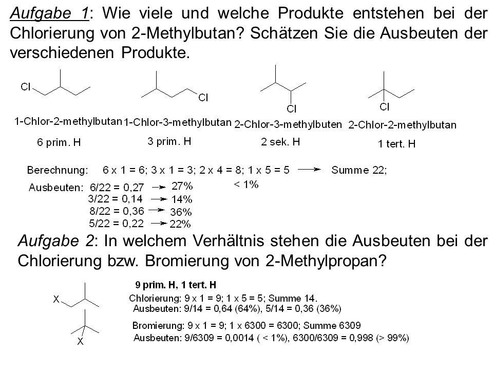 Aufgabe 1: Wie viele und welche Produkte entstehen bei der Chlorierung von 2-Methylbutan Schätzen Sie die Ausbeuten der verschiedenen Produkte.
