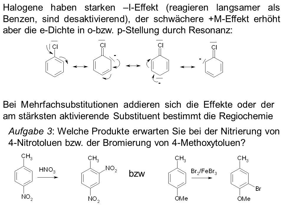 Halogene haben starken –I-Effekt (reagieren langsamer als Benzen, sind desaktivierend), der schwächere +M-Effekt erhöht aber die e-Dichte in o-bzw. p-Stellung durch Resonanz: