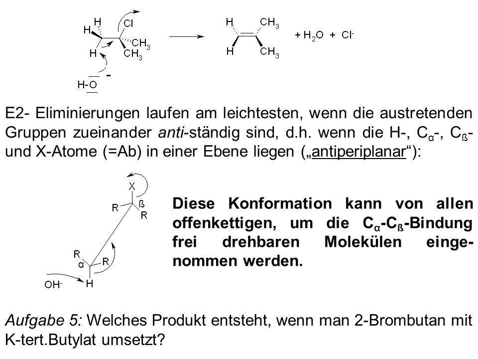 """E2- Eliminierungen laufen am leichtesten, wenn die austretenden Gruppen zueinander anti-ständig sind, d.h. wenn die H-, Cα-, Cß- und X-Atome (=Ab) in einer Ebene liegen (""""antiperiplanar ):"""