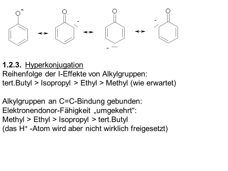1.2.3. HyperkonjugationReihenfolge der I-Effekte von Alkylgruppen: tert.Butyl > Isopropyl > Ethyl > Methyl (wie erwartet)