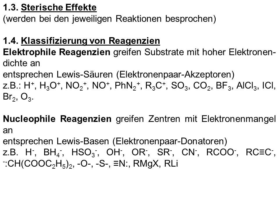 1.3. Sterische Effekte(werden bei den jeweiligen Reaktionen besprochen) 1.4. Klassifizierung von Reagenzien.