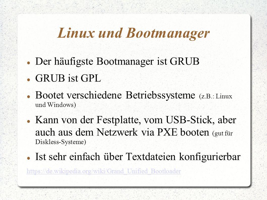 Linux und Bootmanager Der häufigste Bootmanager ist GRUB GRUB ist GPL