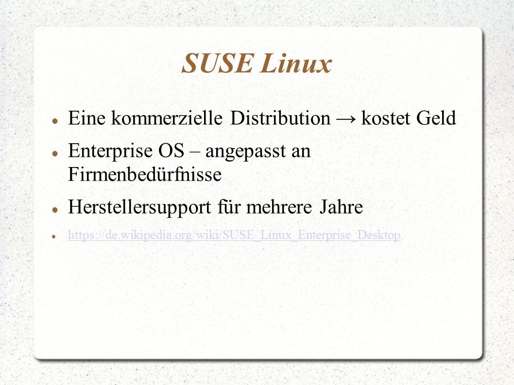 SUSE Linux Eine kommerzielle Distribution → kostet Geld