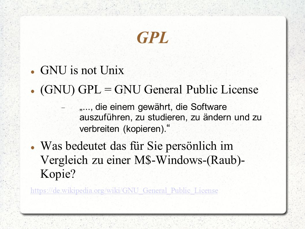 GPL GNU is not Unix (GNU) GPL = GNU General Public License