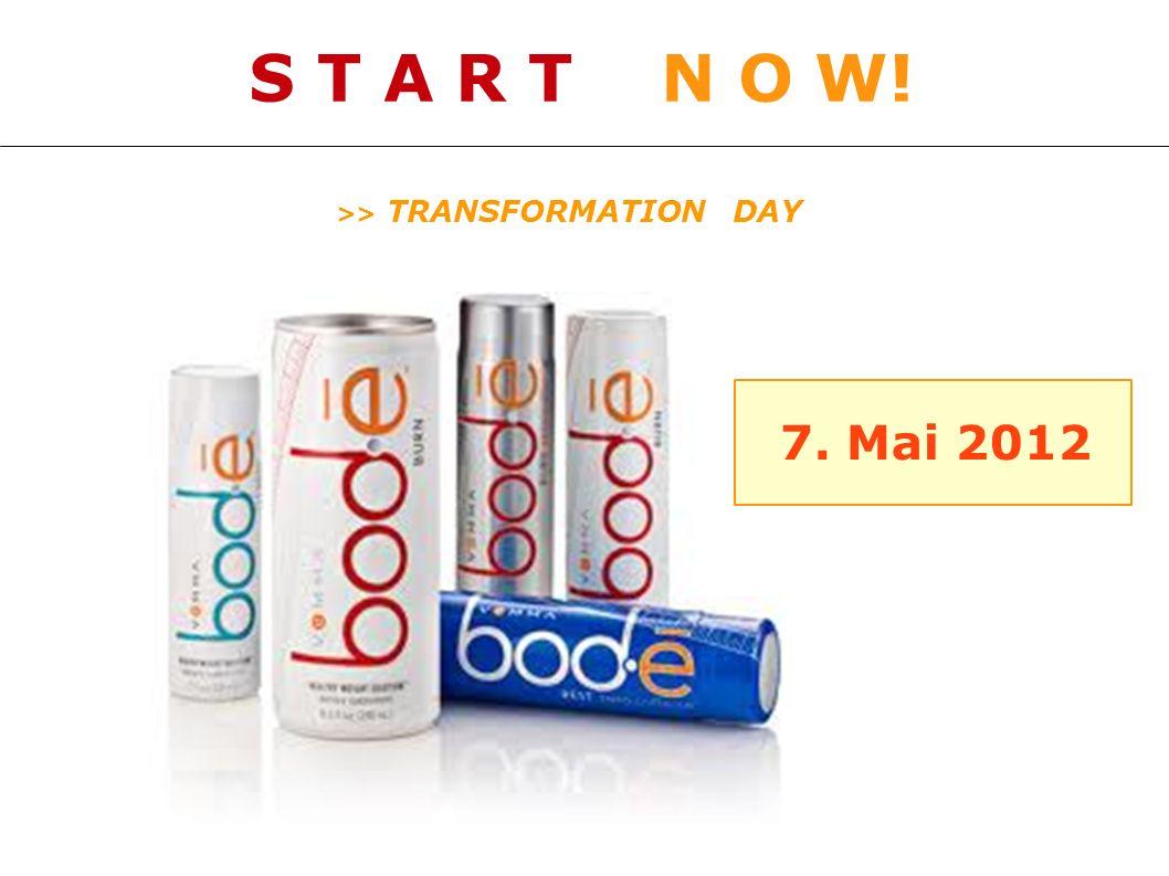 S T A R T N O W! >> TRANSFORMATION DAY 7. Mai 2012