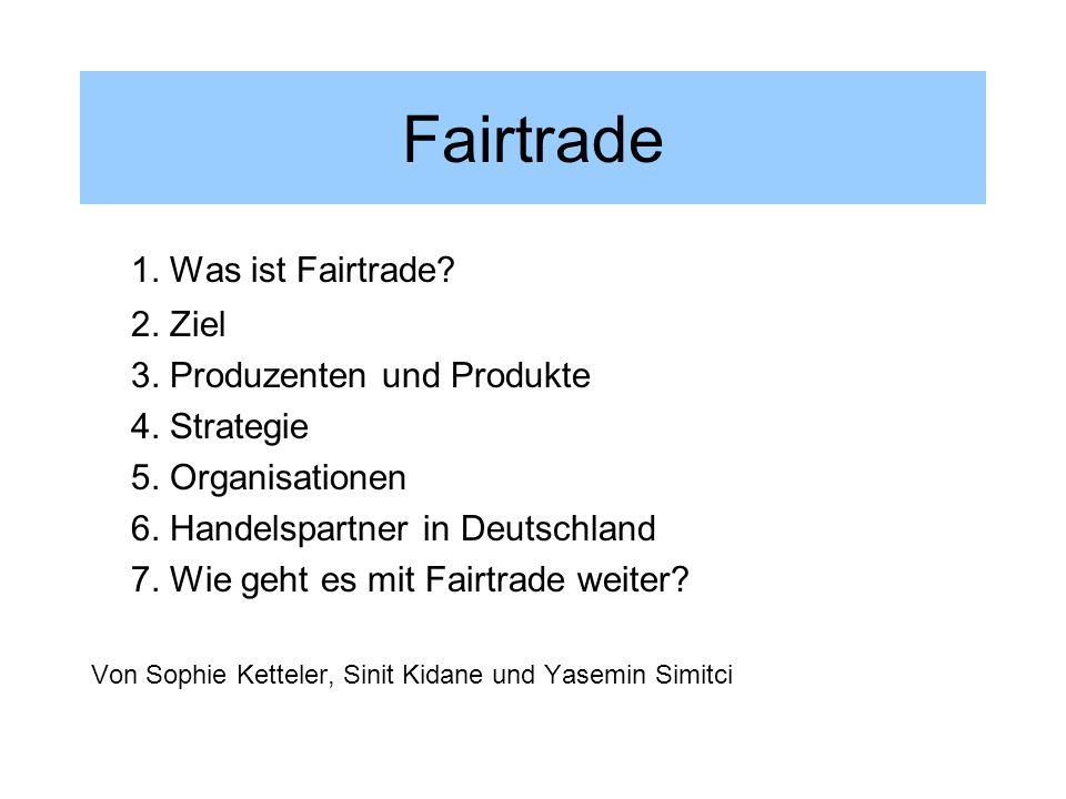 Fairtrade 1. Was ist Fairtrade 2. Ziel 3. Produzenten und Produkte