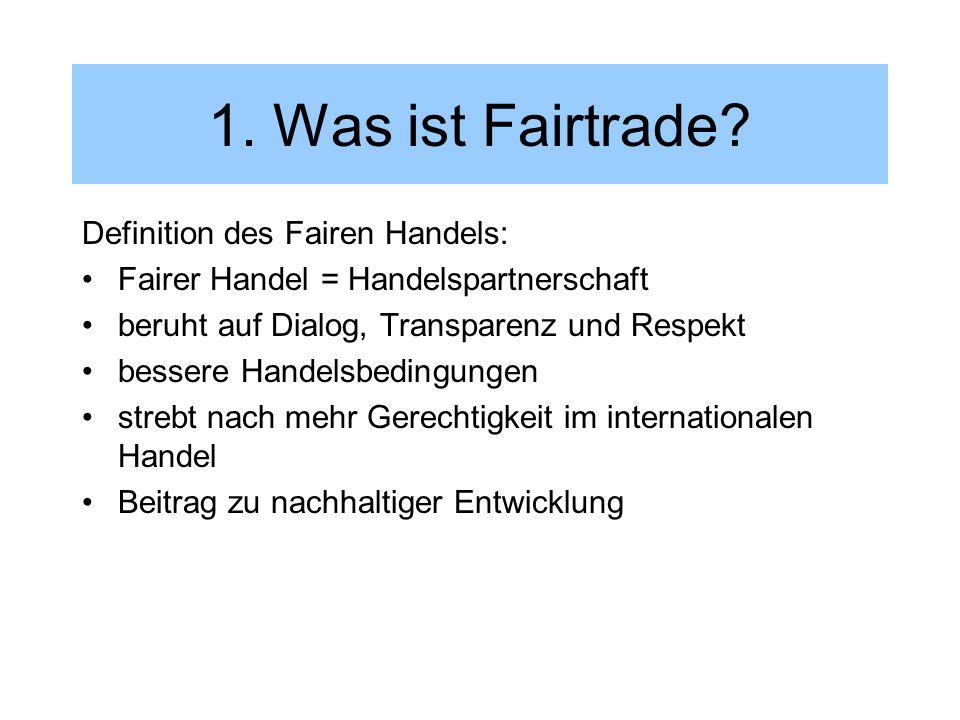 1. Was ist Fairtrade Definition des Fairen Handels: